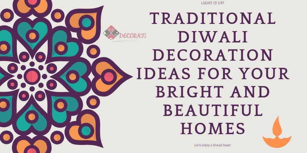 Traditional Diwali Decoration Ideas For Your Bright And Beautiful Homes