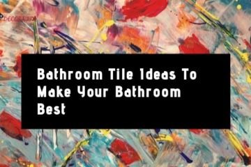 Bathroom Tile Ideas: To Make Your Bathroom Best