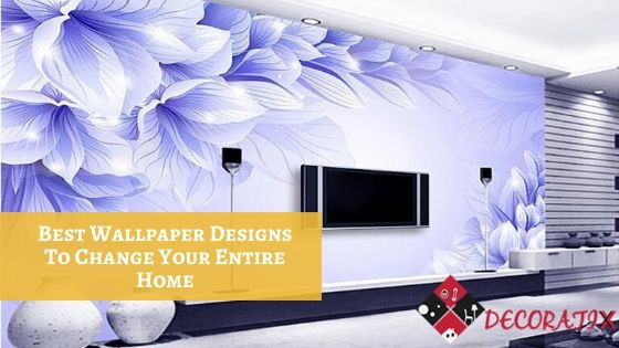 Best Wallpaper Designs To Change Your Entire Home