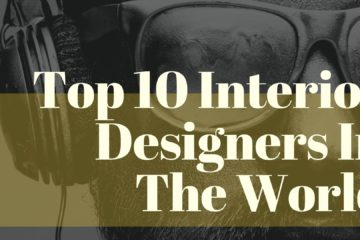 Top 10 Interior Designers In The World