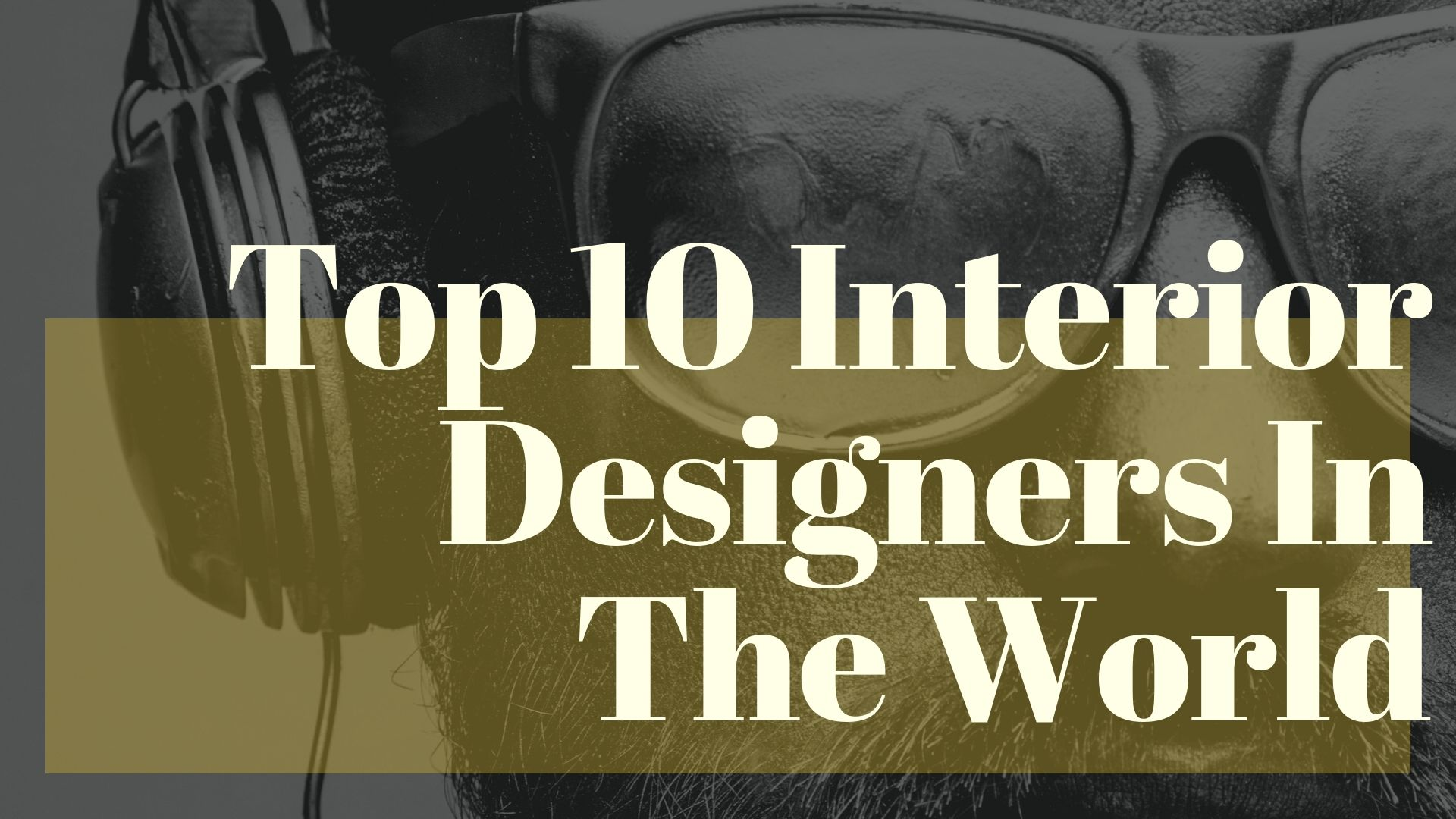 Top 10 Interior Designers In The World